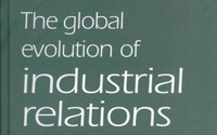 The Global Evolution of Industrial Relations. Events, Ideas and the IIRA